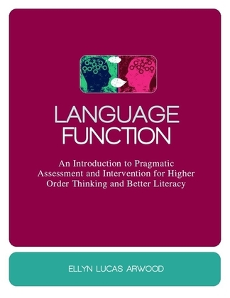 Language Function: An Introduction to Pragmatic Assessment and Intervention for Higher Order Thinking and Better Literacy
