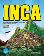 Inca: Discover the Culture and Geography of a Lost Civilization with 25 Projects
