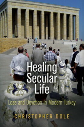 Healing Secular Life: Loss and Devotion in Modern Turkey