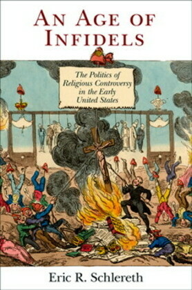 An Age of Infidels: The Politics of Religious Controversy in the Early United States