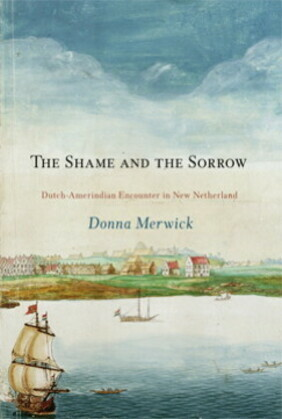 The Shame and the Sorrow: Dutch-Amerindian Encounters in New Netherland