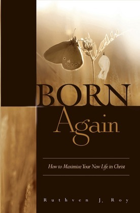 Born Again: How to Maximize Your New Life in Christ