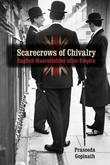 Scarecrows of Chivalry: English Masculinities after Empire