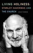 Living Holiness: Stanley Hauerwas and the Church
