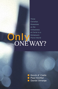 Only One Way?: Three Christian Responses to t he Uniqueness of Christ in a Religiously Plural World