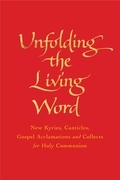 Unfolding the Living Word: New Kyries, Canticles, Gospel Acclamations and Collects for Holy Communion