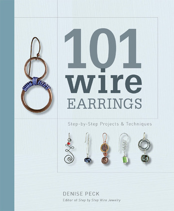 101 Wire Earrings: Step-by-Step Projects & Techniques