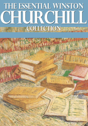 The Essential Winston Churchill Collection