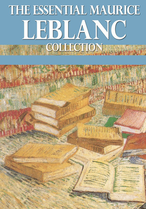 The Essential Maurice Leblanc Collection