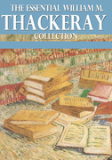 The Essential William Makepeace Thackeray Collection