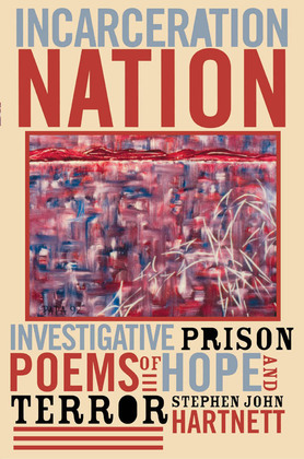 Incarceration Nation: Investigative Prison Poems of Hope and Terror