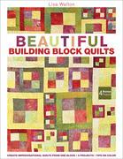 Beautiful Building Block Quilts: Create Improvisational Quilts from One Block