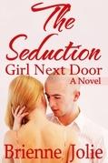 The Seduction: Girl Next Door (A Novel)