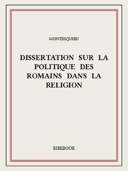 Dissertation sur la politique des Romains dans la religion