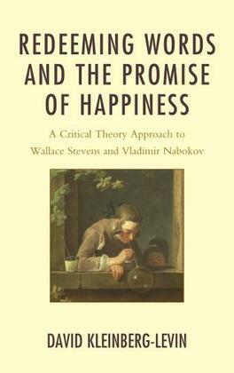 Redeeming Words and the Promise of Happiness: A Critical Theory Approach to Wallace Stevens and Vladimir Nabokov