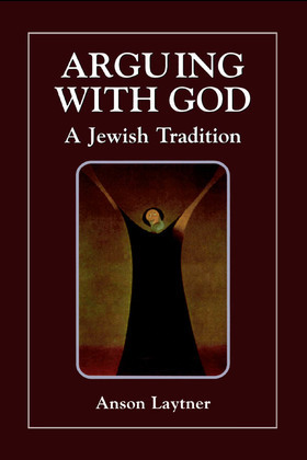 Arguing with God: A Jewish Tradition