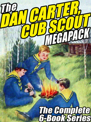 The Dan Carter, Cub Scout MEGAPACK ®: The Complete 6-Book Series and More