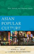 Asian Popular Culture: New, Hybrid, and Alternate Media