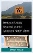 Branded Bodies, Rhetoric, and the Neoliberal Nation-State