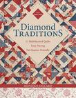 Diamond Traditions: 11 Multifaceted Quilts ? Easy Piecing ? Fat-Quarter Friendly