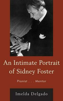 An Intimate Portrait of Sidney Foster: Pianist... Mentor
