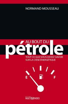 Au bout du pétrole : tout ce que vous devez savoir sur la crise énergétique