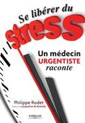 Se libérer du stress  - Un médecin urgentiste raconte