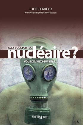 Avez-vous peur du nucléaire? Vous devriez peut-être…