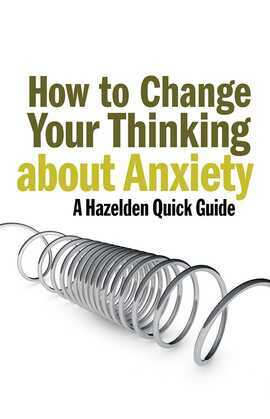 How to Change Your Thinking About Anxiety