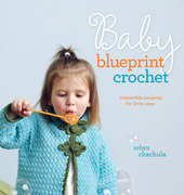 Baby Blueprint Crochet: Irresistible Projects for Little Ones