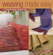 Weaving Made Easy: 18 Projects Using a Simple Loom