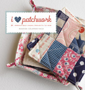 I Love Patchwork: 25 Irresistible Zakka Projects to Sew