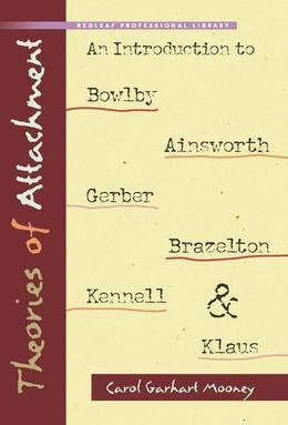Theories of Attachment: An Introduction to Bowlby, Ainsworth, Gerber, Brazelton, Kennell, and Klaus
