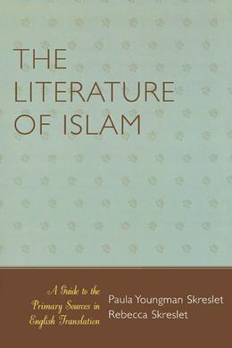 The Literature of Islam: A Guide to the Primary Sources in English Translation