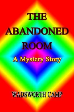 The Abandoned Room: A Mystery Story