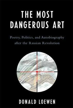 The Most Dangerous Art: Poetry, Politics, and Autobiography after the Russian Revolution