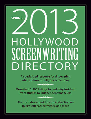 Hollywood Screenwriting Directory Spring 2013: A Specialized Resource for Discovering Where & How to Sell Your Screenplay