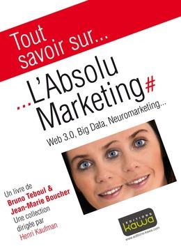 Tout savoir sur... L'Absolu Marketing