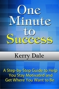 One Minute to Success: A Step-by-Step Guide to Help You Stay Motivated and Get Where You Want to Be