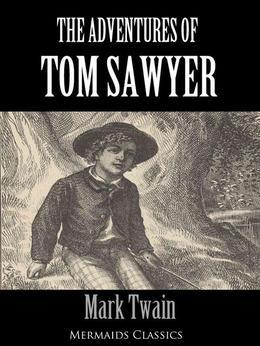 The Adventures of Tom Sawyer (Illustrated) - An Original Classic (Mermaids Classics)