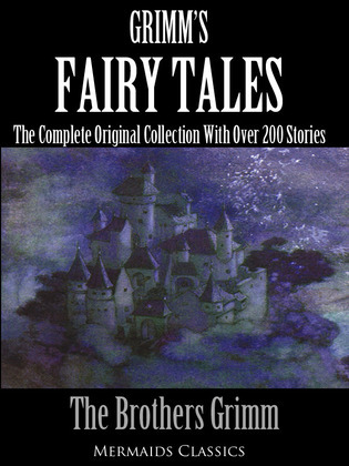 Grimm's Fairy Tales: The Complete Original Collection with Over 200 Stories
