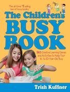 The Children's Busy Book: 365 Creative Learning Games and Activities to Keep Your 6- to 10-Year-Old Busy