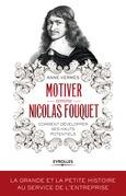 Motiver comme Nicolas Fouquet