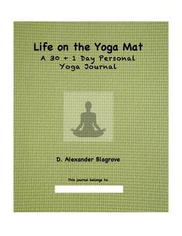 Life on the Yoga Mat: A 30 + 1 Day Personal Yoga Journal