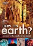How on Earth?: Answers to the puzzles of our planet