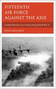 Fifteenth Air Force against the Axis: Combat Missions over Europe during World War II