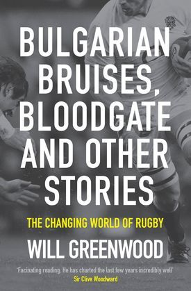 Bulgarian Bruises, Bloodgate and Other Stories: The Changing World of Rugby