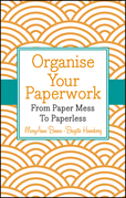 Organise Your Paperwork: From Paper Mess To Paperless