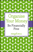 Organise Your Money: Be Financially Free