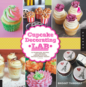 Cupcake Decorating Lab: 52 Techniques, Recipes, and Inspiring Designs for Your Favorite Sweet Treats!
